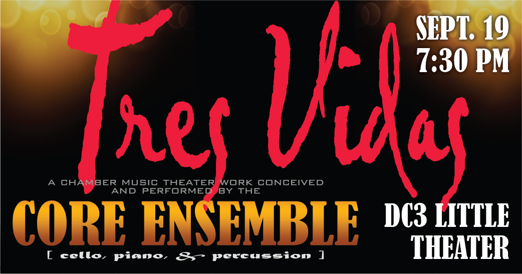 Tres Vidas a chamber music theater work concieved and performed by the Core Ensemble, Sept. 19, 7:30 PM, DC3 Little Theater